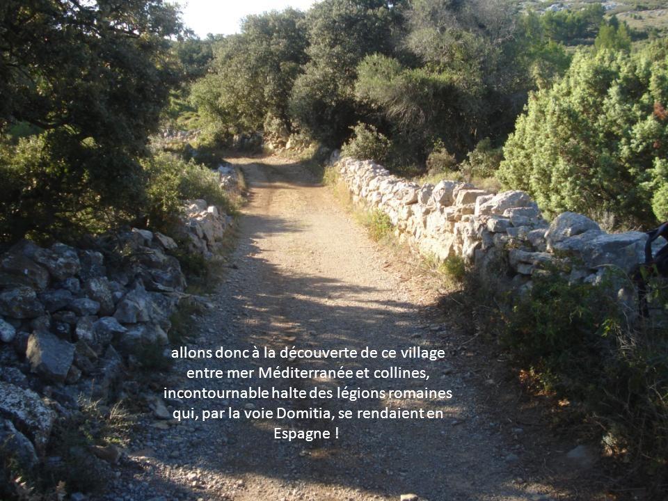 allons donc à la découverte de ce village entre mer Méditerranée et collines, incontournable halte des légions romaines qui, par la voie Domitia, se rendaient en Espagne !