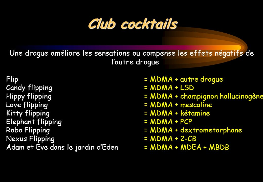 Club cocktails Une drogue améliore les sensations ou compense les effets négatifs de l'autre drogue.
