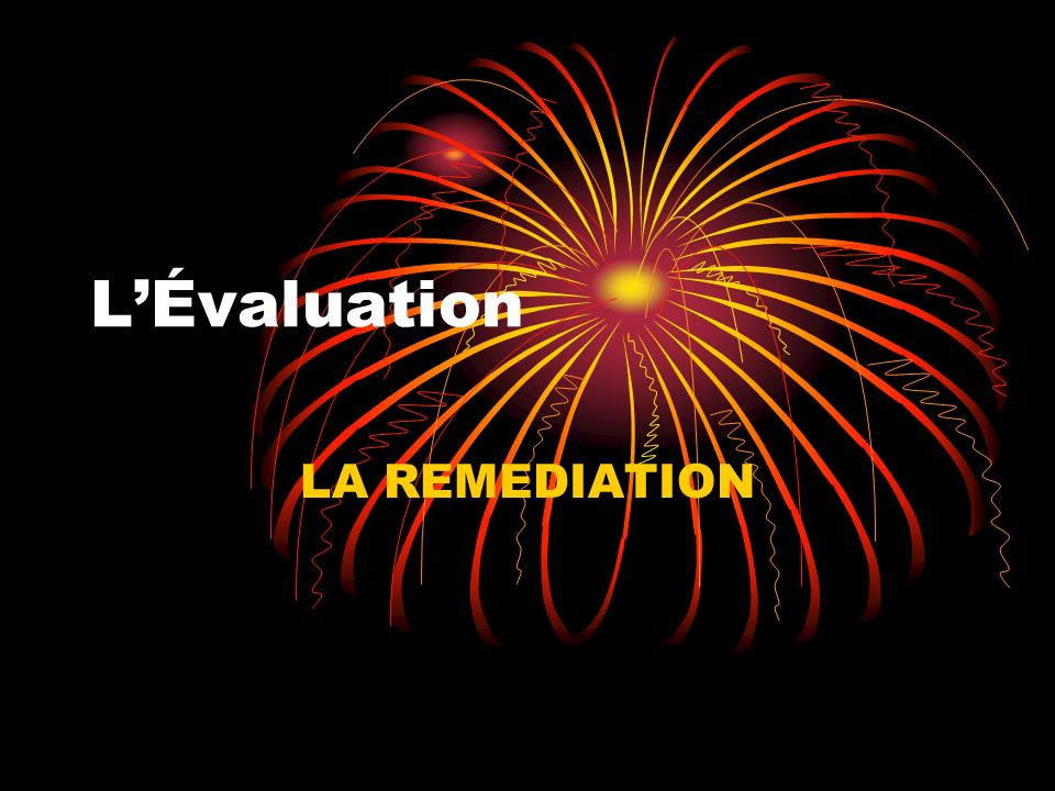 L'Évaluation LA REMEDIATION