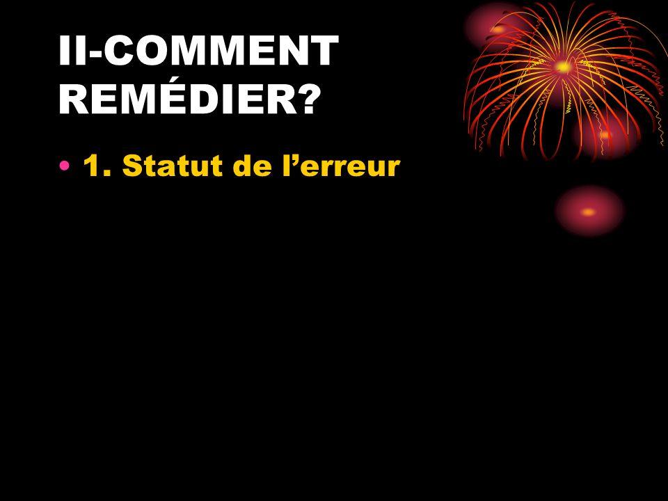 II-COMMENT REMÉDIER 1. Statut de l'erreur