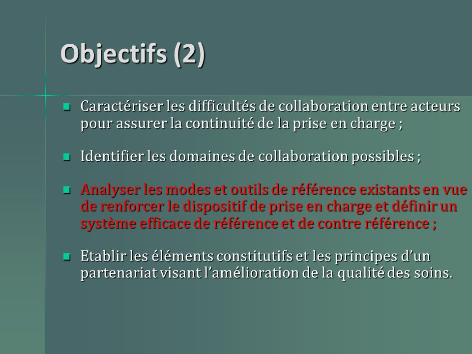 Objectifs (2) Caractériser les difficultés de collaboration entre acteurs pour assurer la continuité de la prise en charge ;
