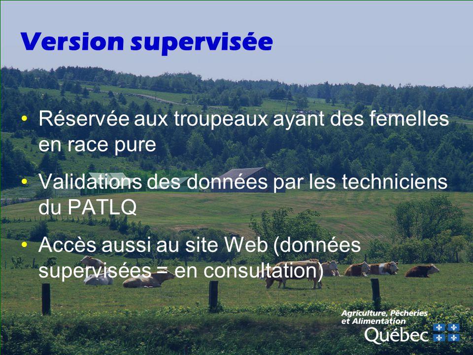 Version supervisée Réservée aux troupeaux ayant des femelles en race pure. Validations des données par les techniciens du PATLQ.