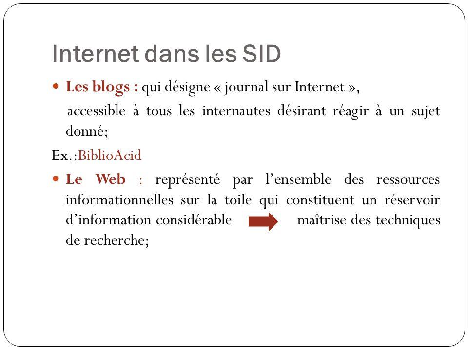 Internet dans les SID Les blogs : qui désigne « journal sur Internet », accessible à tous les internautes désirant réagir à un sujet donné;