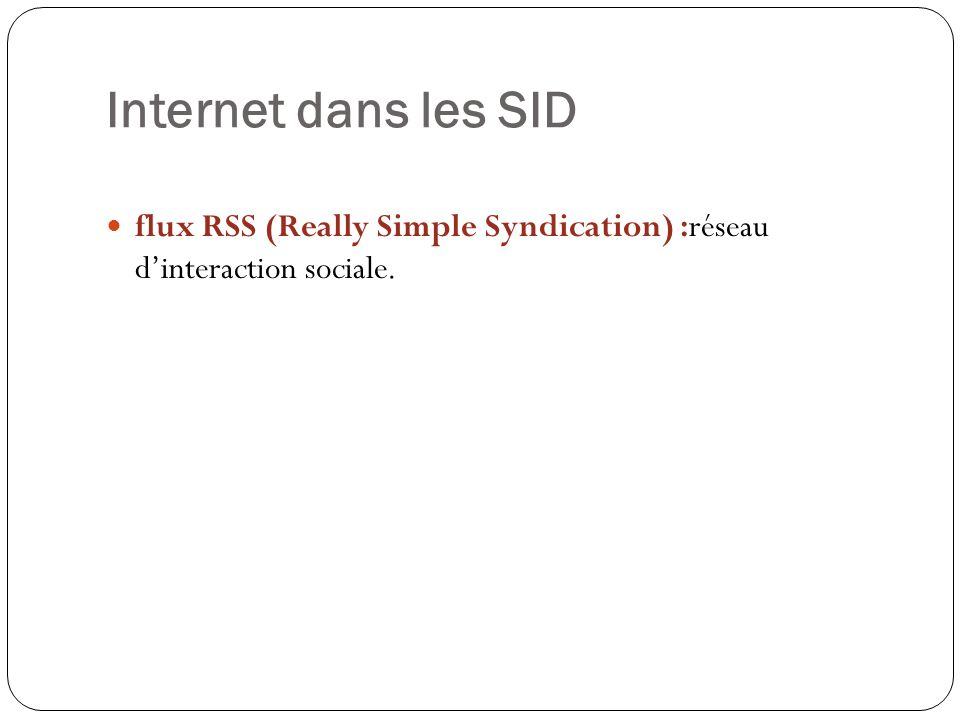 Internet dans les SID flux RSS (Really Simple Syndication) :réseau d'interaction sociale.
