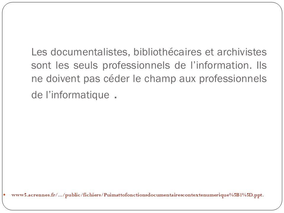 Les documentalistes, bibliothécaires et archivistes sont les seuls professionnels de l'information. Ils ne doivent pas céder le champ aux professionnels de l'informatique .