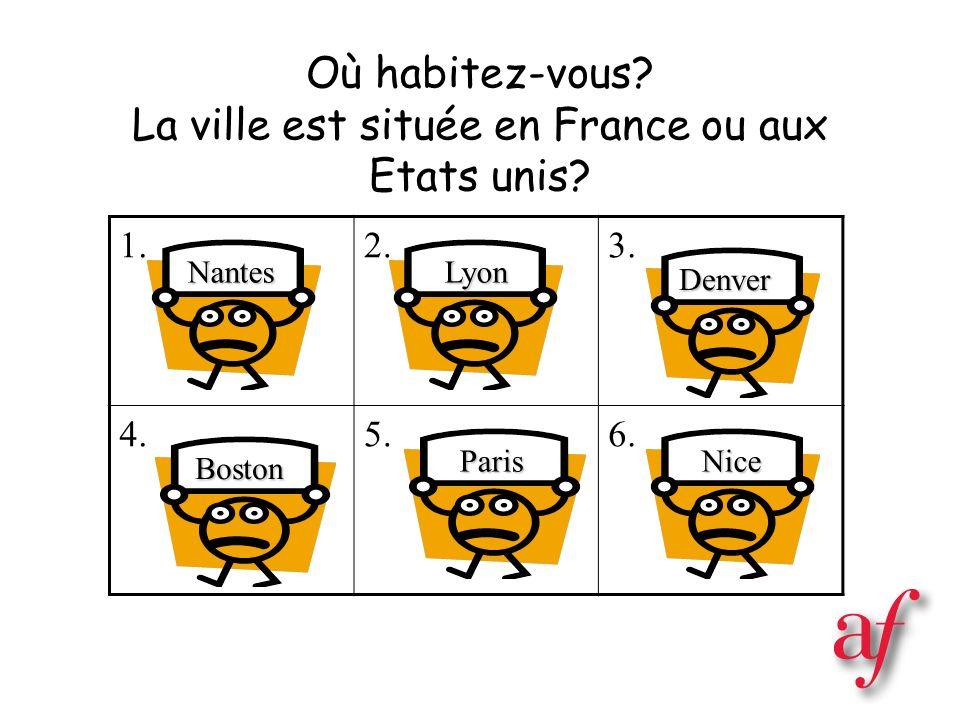 Où habitez-vous La ville est située en France ou aux Etats unis