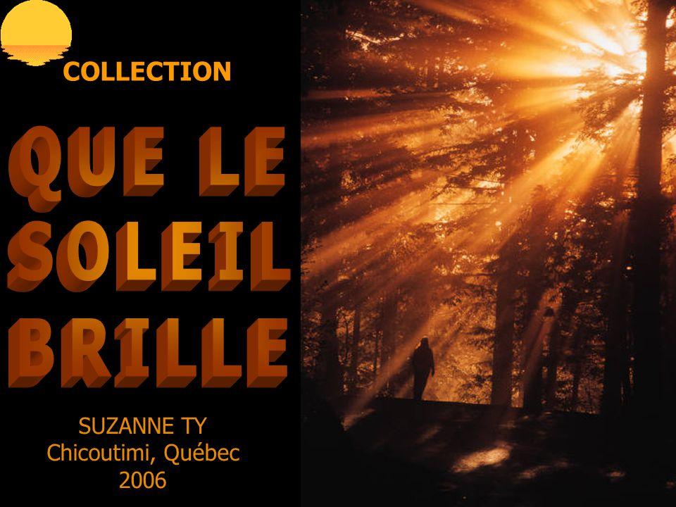 COLLECTION QUE LE SOLEIL BRILLE SUZANNE TY Chicoutimi, Québec 2006