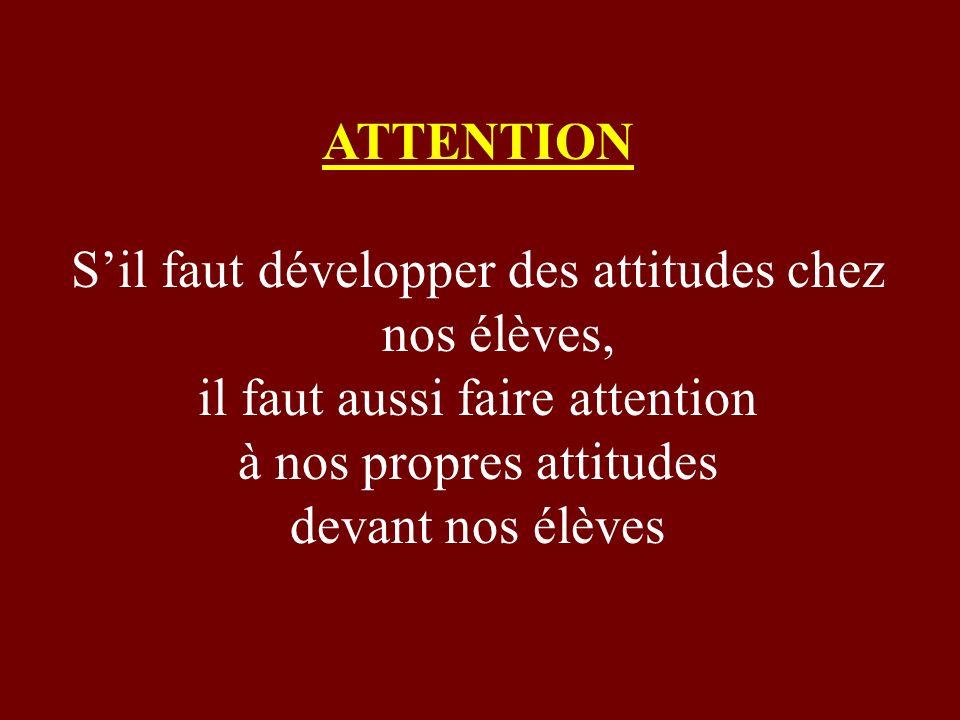 S'il faut développer des attitudes chez nos élèves,