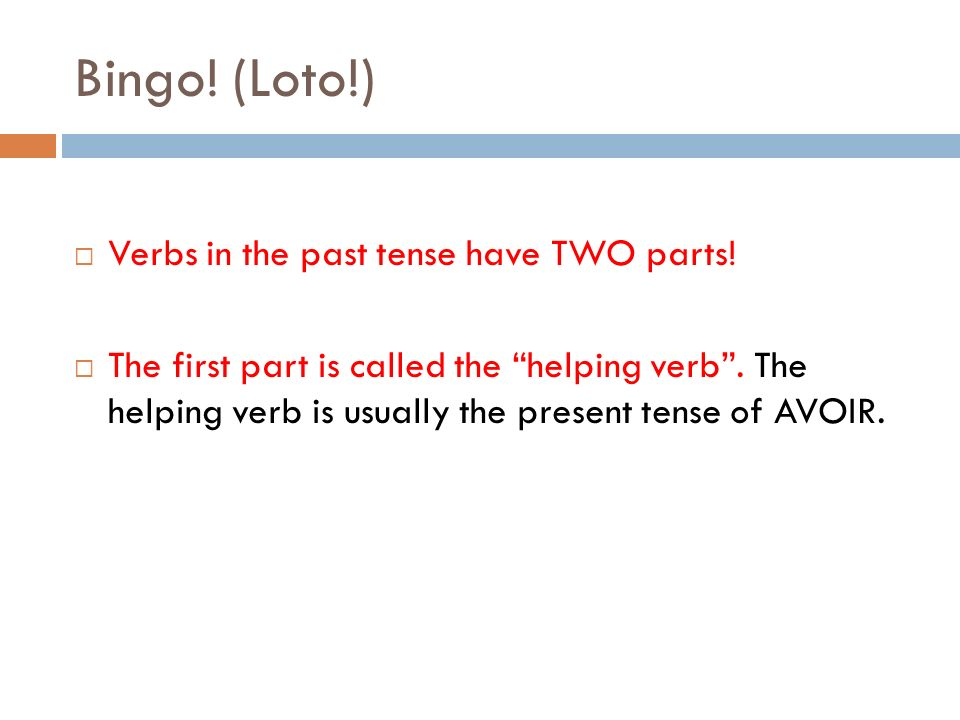 Bingo! (Loto!) Verbs in the past tense have TWO parts!