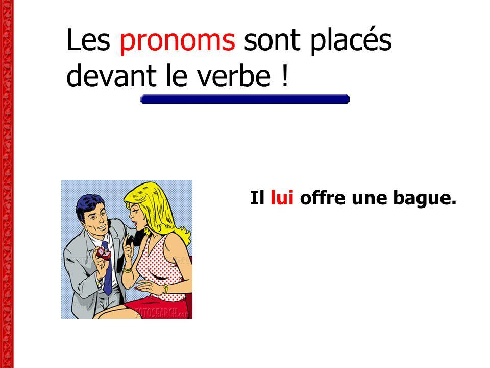 Les pronoms sont placés devant le verbe !