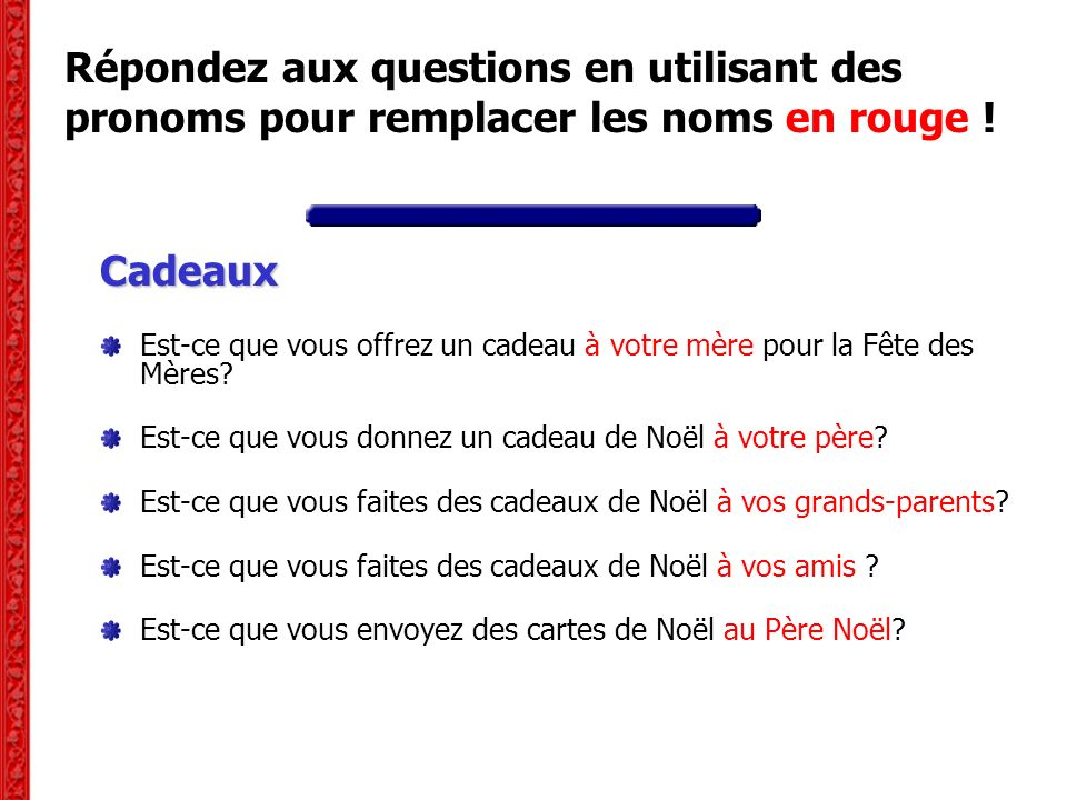 Répondez aux questions en utilisant des pronoms pour remplacer les noms en rouge !