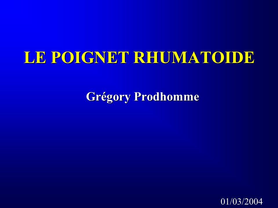 LE POIGNET RHUMATOIDE Grégory Prodhomme 01/03/2004