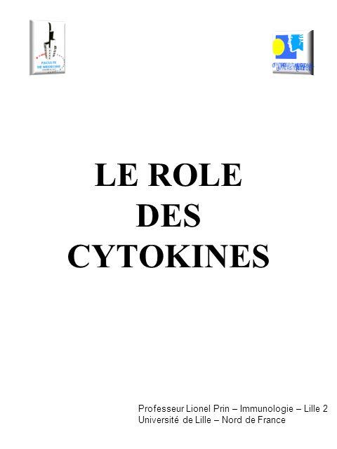 LE ROLE DES CYTOKINES Professeur Lionel Prin – Immunologie – Lille 2