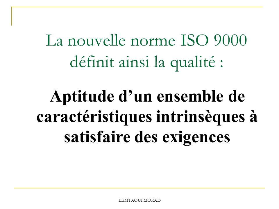 La nouvelle norme ISO 9000 définit ainsi la qualité :