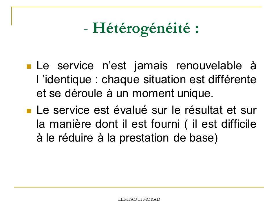 - Hétérogénéité : Le service n'est jamais renouvelable à l 'identique : chaque situation est différente et se déroule à un moment unique.