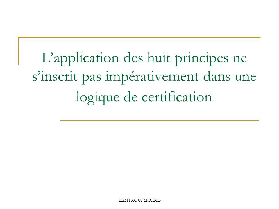 L'application des huit principes ne s'inscrit pas impérativement dans une logique de certification