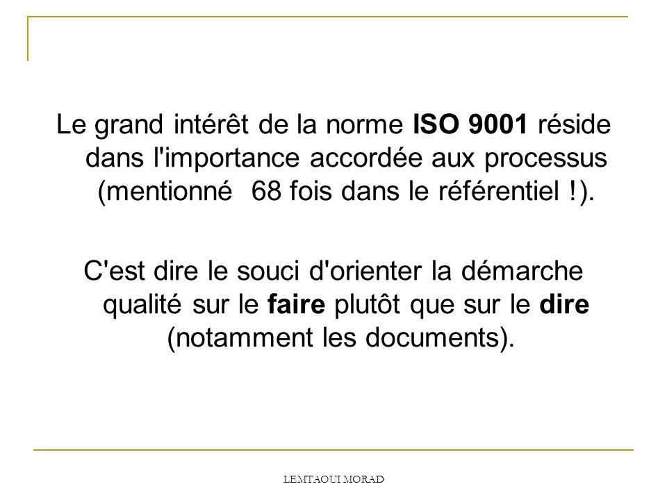 Le grand intérêt de la norme ISO 9001 réside dans l importance accordée aux processus (mentionné 68 fois dans le référentiel !).