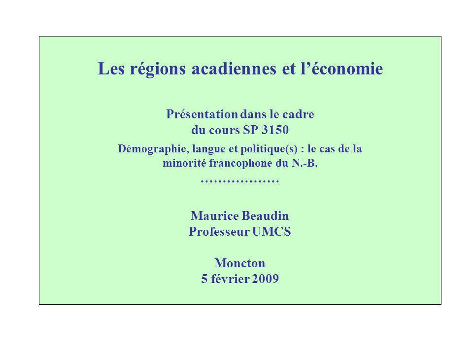 Les régions acadiennes et l'économie Présentation dans le cadre du cours SP 3150 Démographie, langue et politique(s) : le cas de la minorité francophone du N.-B.