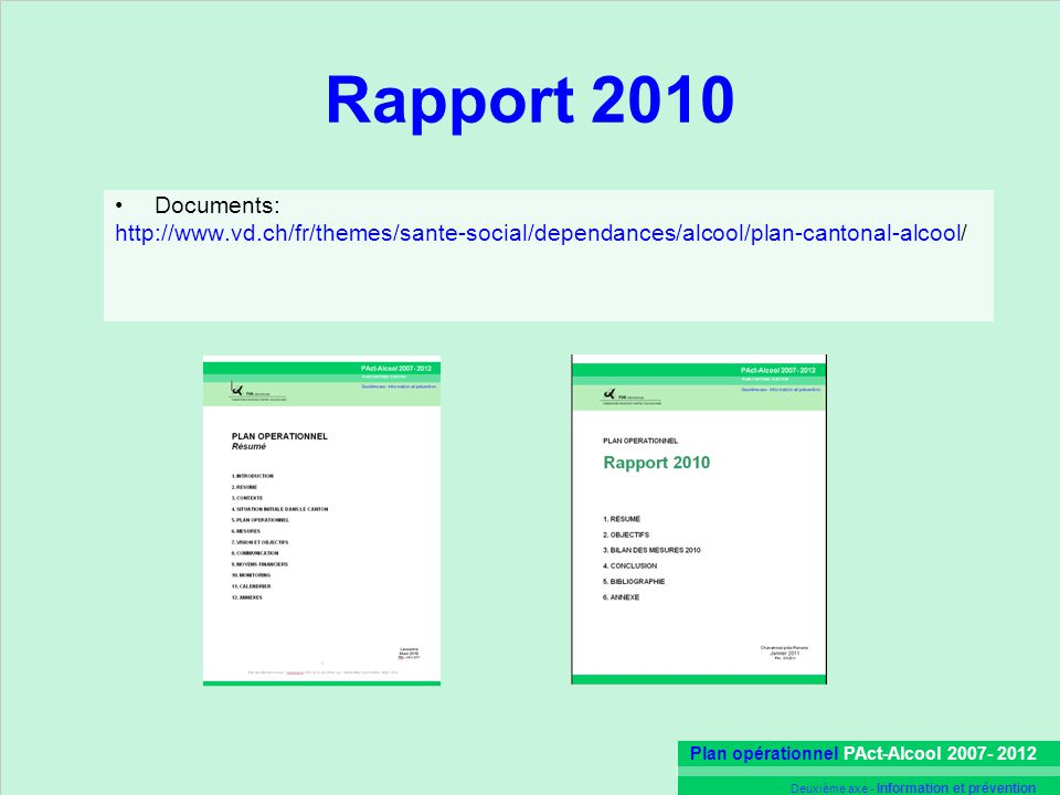 Rapport 2010 Documents: http://www.vd.ch/fr/themes/sante-social/dependances/alcool/plan-cantonal-alcool/