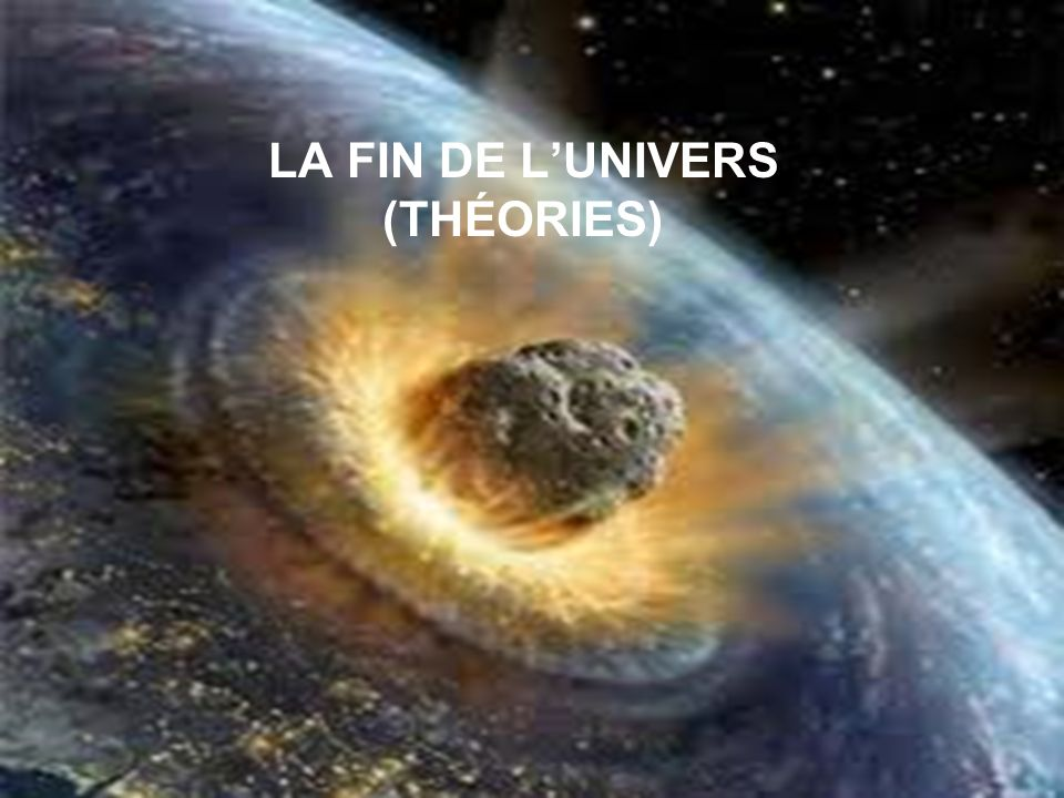 LA FIN DE L'UNIVERS (THÉORIES)
