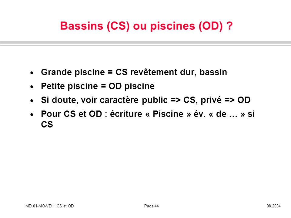 Bassins (CS) ou piscines (OD)
