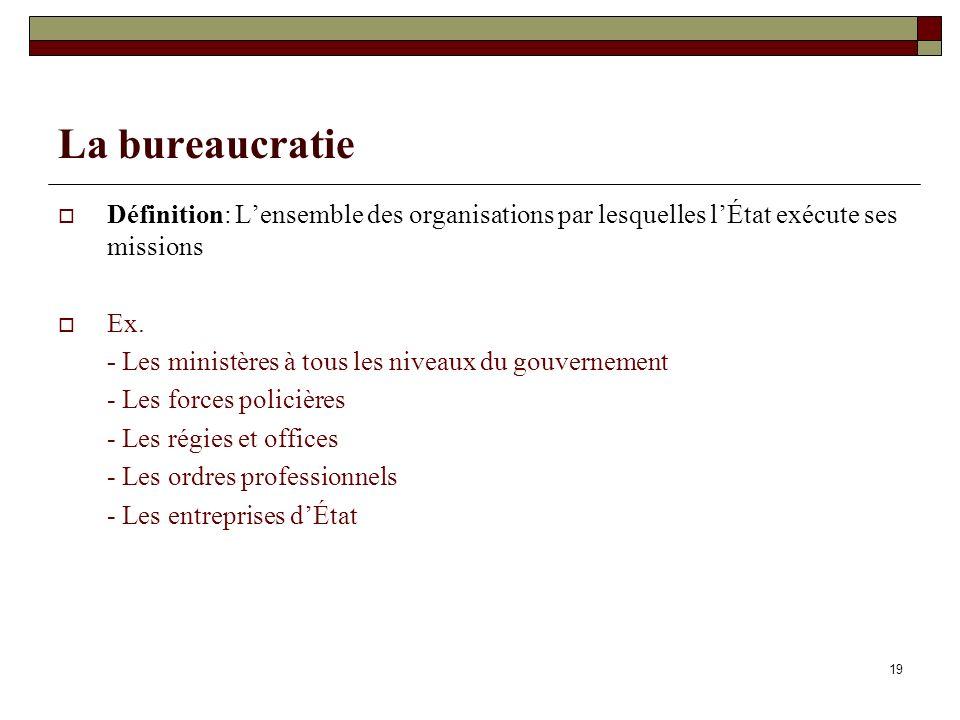 La bureaucratie Définition: L'ensemble des organisations par lesquelles l'État exécute ses missions.