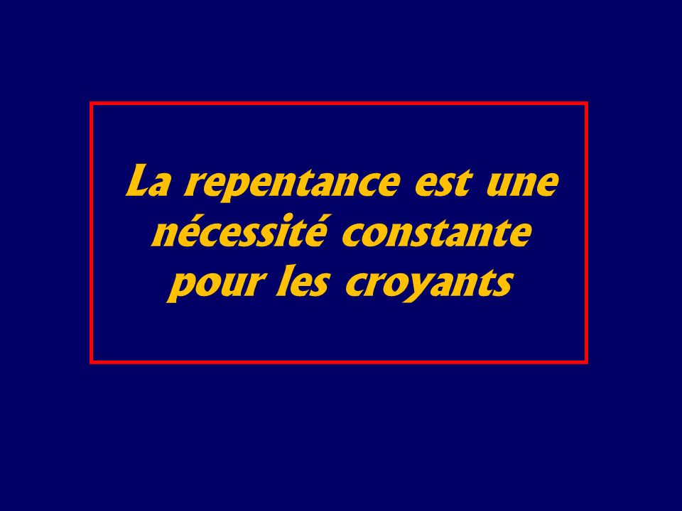 La repentance est une nécessité constante pour les croyants