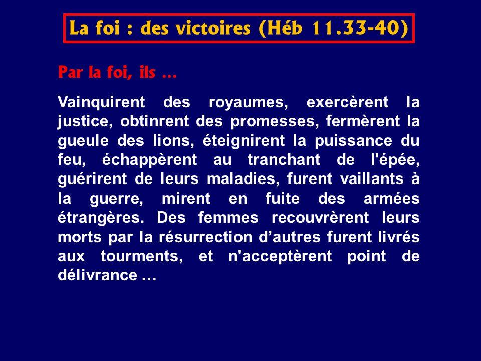 La foi : des victoires (Héb 11.33-40)