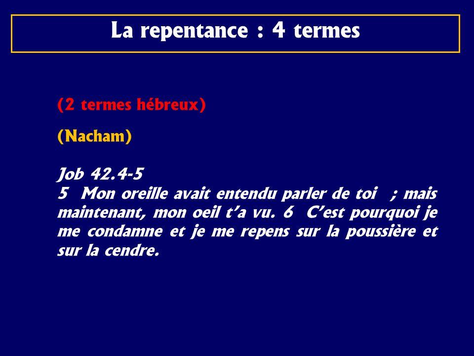 La repentance : 4 termes (2 termes hébreux) (Nacham) Job 42.4-5