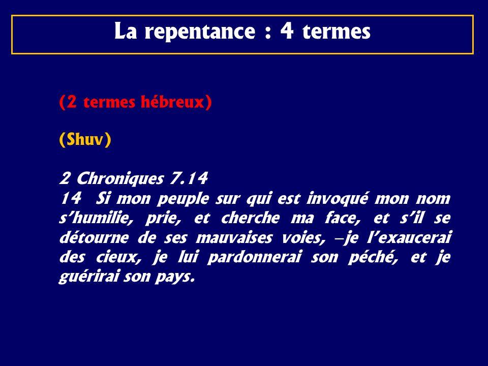 La repentance : 4 termes (2 termes hébreux) (Shuv) 2 Chroniques 7.14