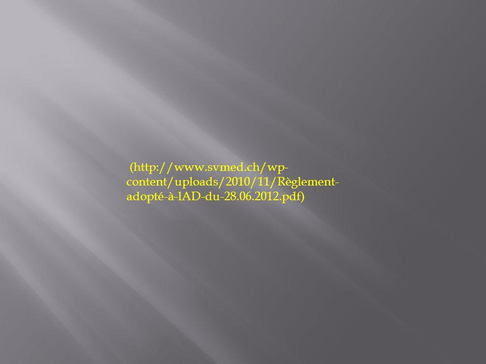 (http://www.svmed.ch/wp-content/uploads/2010/11/Règlement-adopté-à-lAD-du-28.06.2012.pdf)