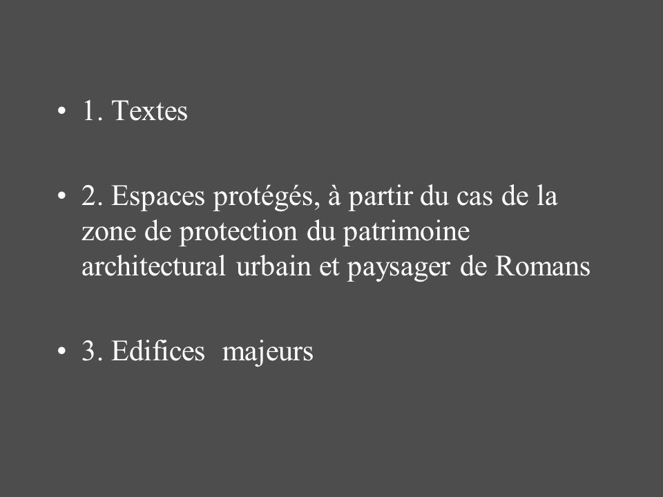1. Textes2. Espaces protégés, à partir du cas de la zone de protection du patrimoine architectural urbain et paysager de Romans.
