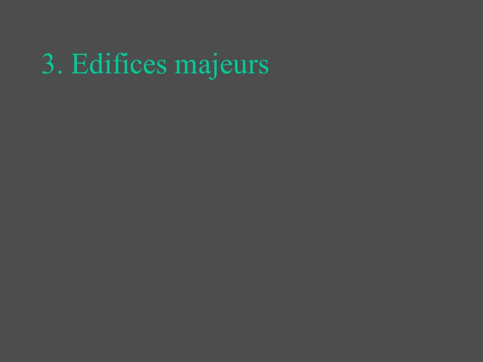 3. Edifices majeurs