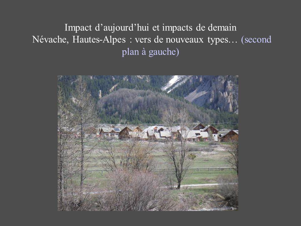 Impact d'aujourd'hui et impacts de demain Névache, Hautes-Alpes : vers de nouveaux types… (second plan à gauche)