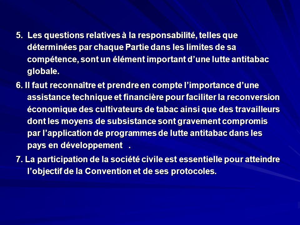 5. Les questions relatives à la responsabilité, telles que déterminées par chaque Partie dans les limites de sa compétence, sont un élément important d'une lutte antitabac globale.