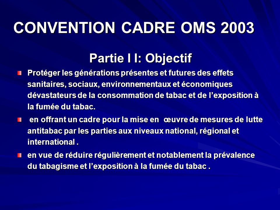 CONVENTION CADRE OMS 2003 Partie I I: Objectif