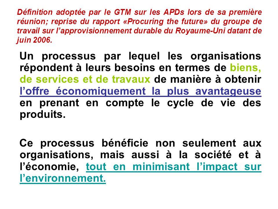 Définition adoptée par le GTM sur les APDs lors de sa première réunion; reprise du rapport «Procuring the future» du groupe de travail sur l'approvisionnement durable du Royaume-Uni datant de juin 2006.