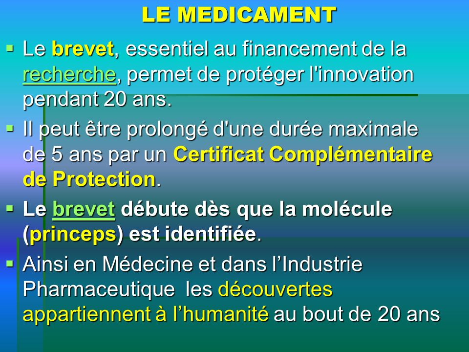 LE MEDICAMENT Le brevet, essentiel au financement de la recherche, permet de protéger l innovation pendant 20 ans.
