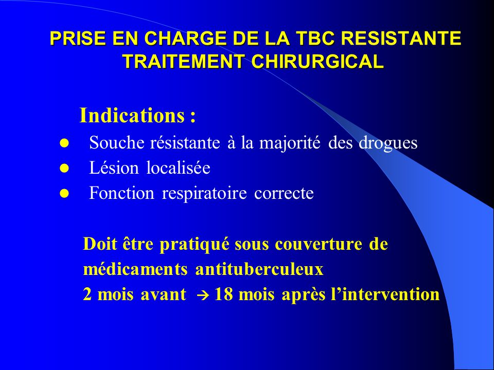 PRISE EN CHARGE DE LA TBC RESISTANTE TRAITEMENT CHIRURGICAL