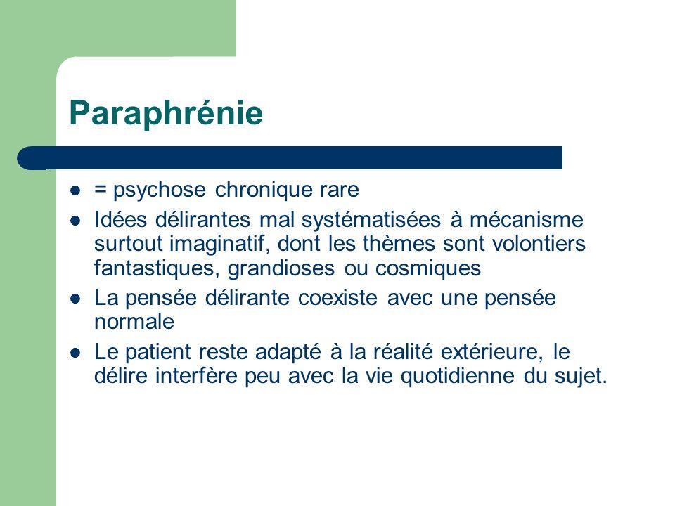 Paraphrénie = psychose chronique rare