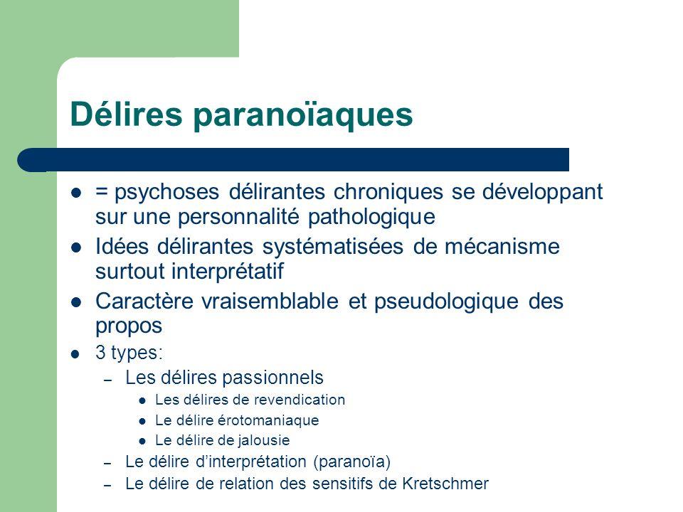 Délires paranoïaques = psychoses délirantes chroniques se développant sur une personnalité pathologique.