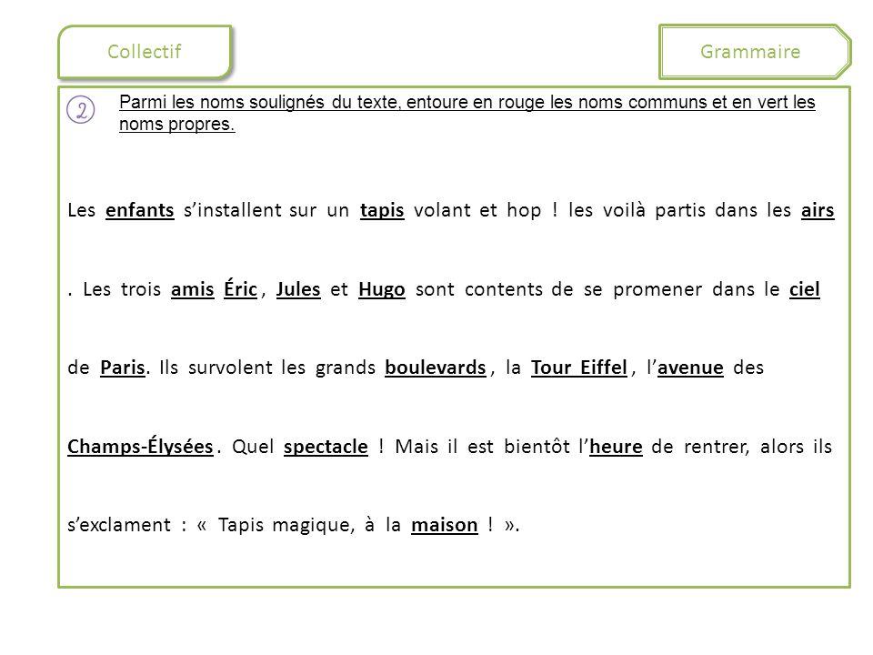 Grammaire Collectif. Parmi les noms soulignés du texte, entoure en rouge les noms communs et en vert les noms propres.
