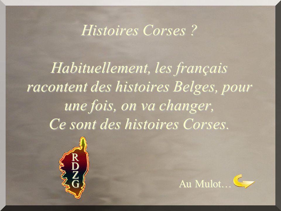 Histoires Corses Habituellement, les français racontent des histoires Belges, pour une fois, on va changer, Ce sont des histoires Corses.