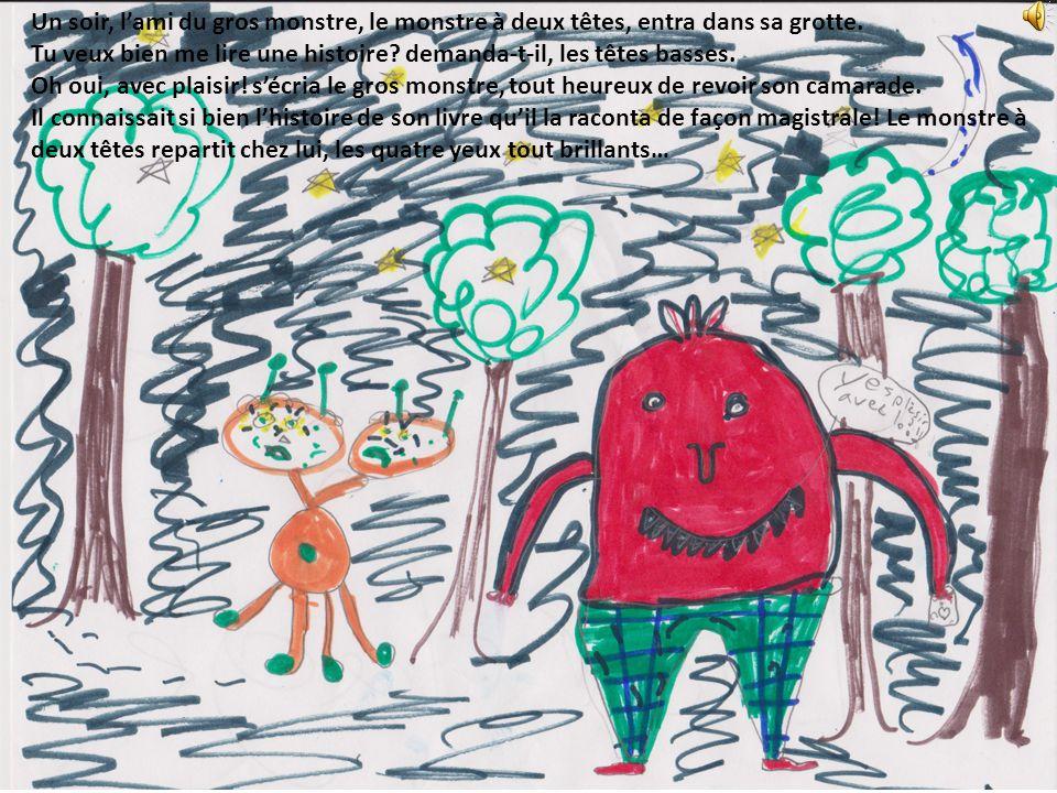 Un soir, l'ami du gros monstre, le monstre à deux têtes, entra dans sa grotte.