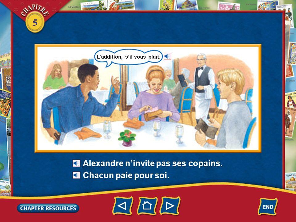 Alexandre n'invite pas ses copains. Chacun paie pour soi.