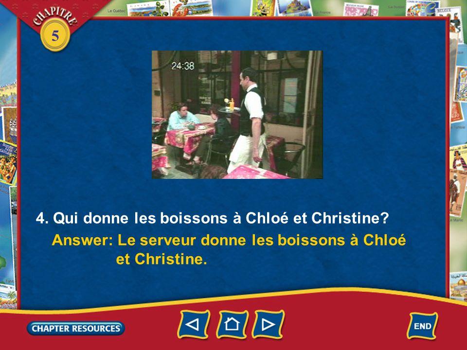 4. Qui donne les boissons à Chloé et Christine