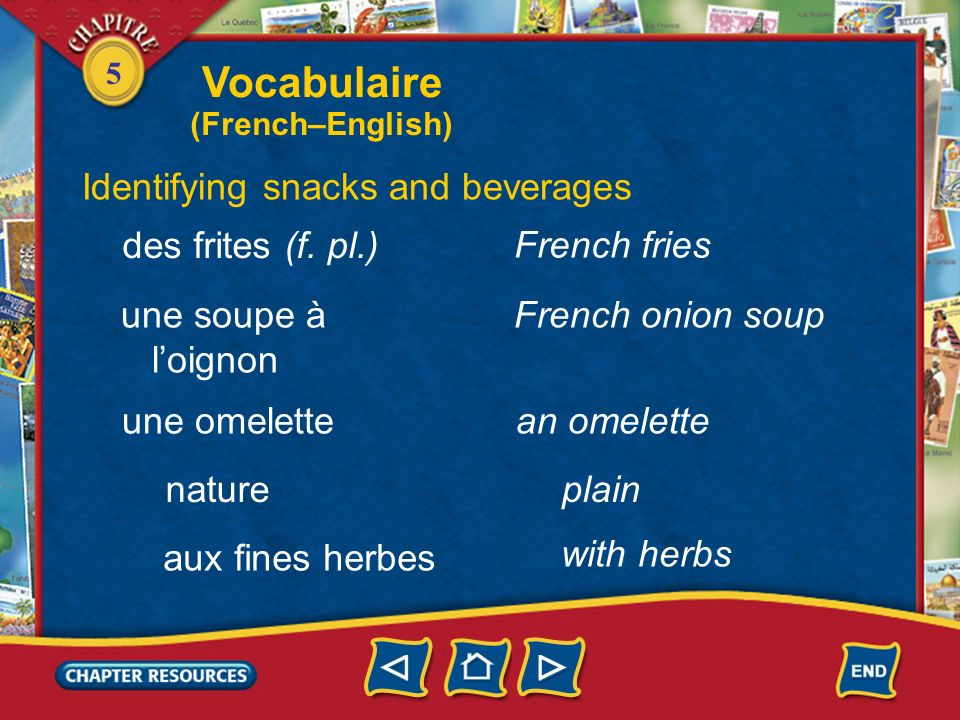 Vocabulaire Identifying snacks and beverages des frites (f. pl.)