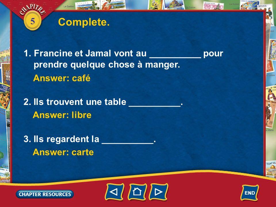 Complete. Francine et Jamal vont au __________ pour