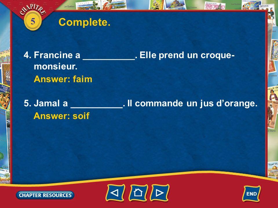 Complete. 4. Francine a __________. Elle prend un croque- monsieur.