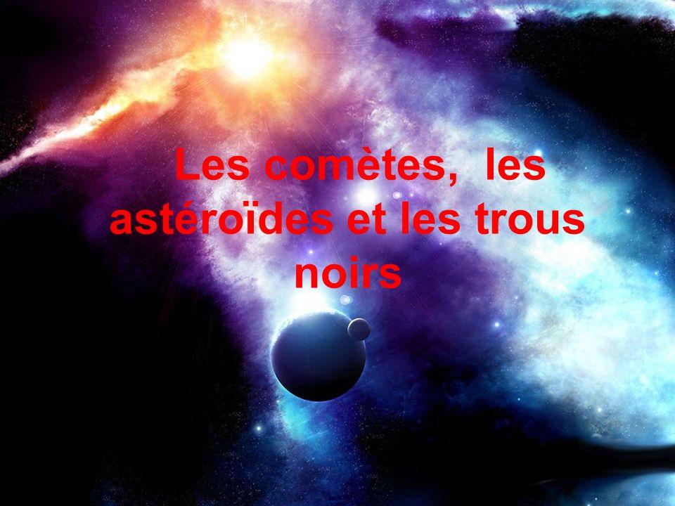 Les comètes, les astéroïdes et les trous noirs